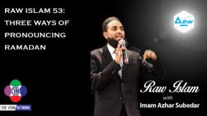 Raw Islam 53: Three Ways of Pronouncing Ramadan