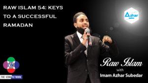 Raw Islam 54: Keys to A Successful Ramadan