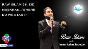 Raw Islam 58: Eid Mubarak...Where Do We Start?