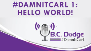 On The very first ever #DamnItCarl Podcast B.C. Dodge introduces himself to an audience that might not know him and introduces the world to his personal podcast