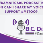 #DamnItCarl Podcast 2: When can I Share My Voice to Support #MeToo?