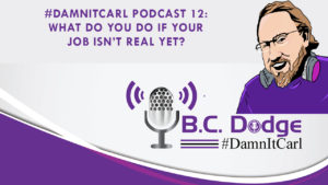 On this #DamnItCarl podcastB.C. Dodgeasks – What do you do if your job isn't real yet? B.C. saw a tweet from Intel this week that said some jobs that will be needed in 2030 haven't even been invented yet. This is a life lesson that B.C. has tried to teach his kids over and over again.