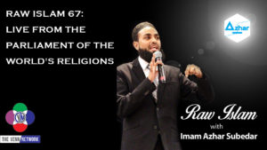 On this episode of the Raw Islam Podcast with Imam Azhar – a 2017 Podcast Award nominated podcast – the Imam comes to us live from Toronto, Canada, from the Parliament of The World's Religions.