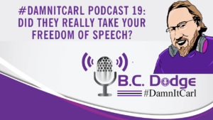 On this #DamnItCarl podcastB.C. Dodgeasks – Did they really take your free speech?