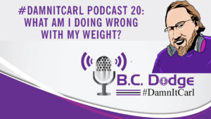 On this #DamnItCarl podcastB.C. Dodgeasks – what am I doing wrong with my weight?