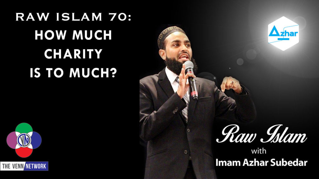 On this episode of the Raw Islam Podcast with Imam Azhar – a 2017Podcast Award nominated podcast – the Imam address giving charity and the importance of it, and how it can help not only those around you, but help take care of you too.